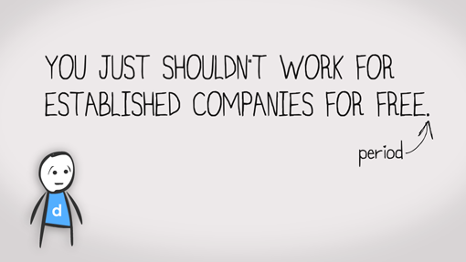 You just shouldn't work for free for established companies.